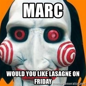 Jigsaw from saw evil - marc would you like lasagne on friday