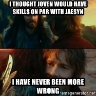 Never Have I Been So Wrong - I thought Joven would have skills on par with Jaesyn I have never been more wrong