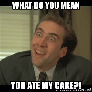 Nick Cage - what do you mean you ate my cake?!