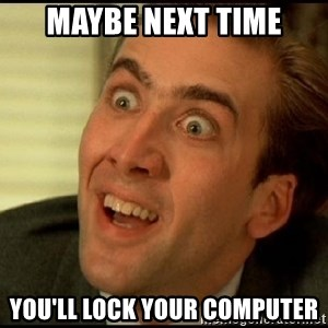 You Don't Say Nicholas Cage - Maybe next time you'll lock your computer