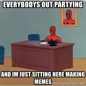 Spiderman Desk - Everybodys out partying  and im just sitting here making memes