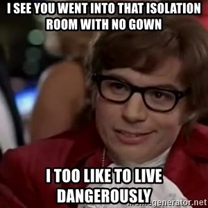 Austin Powers Danger - I see you went into that isolation room with no gown I too like to live dangerously