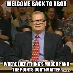 DrewCarey - Welcome back to xbox where everything's made up and the points don't matter