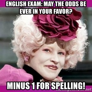 hunger games effie - English exam: may the odds be ever in your favOr? minus 1 for spelling!