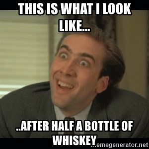 Nick Cage - This is what i look like... ..after half a bottle of whiskey