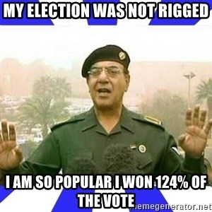 Comical Ali - My election was not rigged i am so popular i won 124% of the vote