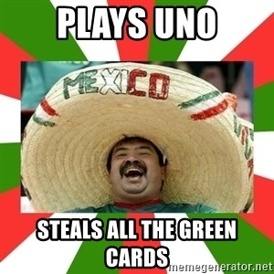 Sombrero Mexican - Plays Uno steals all the green cards