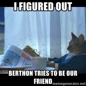 Thinking Cat - I figured out Berthon tries to be our friend