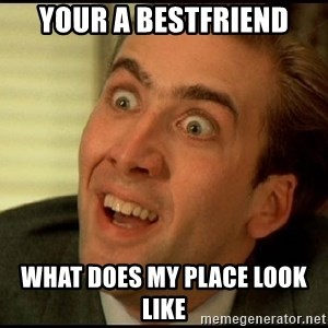 You Don't Say Nicholas Cage - Your a bestfriend What does my place look like