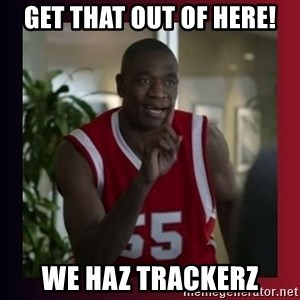 Dikembe Mutombo - Get that out of here! We haz trackerz