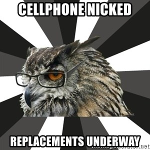 ITCS Owl - cellphone nicked Replacements underway