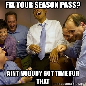Obama laughing 2 - Fix your season pass? aint nobody got time for that