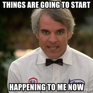 Steve Martin The Jerk - things are going to start happening to me now