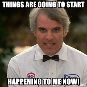 Steve Martin The Jerk - things are going to start happening to me now!