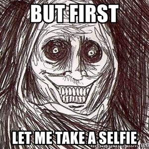 Shadowlurker - but first let me take a selfie