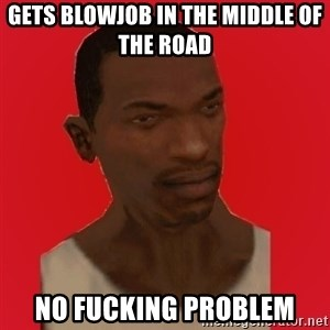 carl johnson - gets blowjob in the middle of the road  no fucking problem
