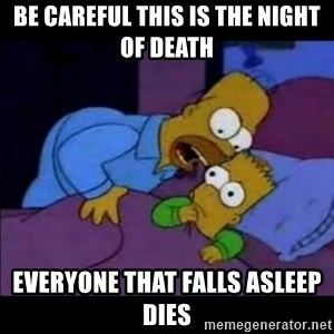 homero bart - be careful this is the night of death everyone that falls asleep dies