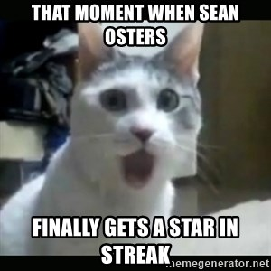 Surprised Cat - That moment when sean osters finally gets a star in streak