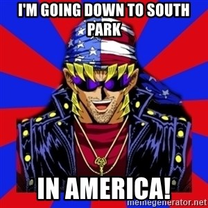 bandit keith - I'm going down to South Park In America!