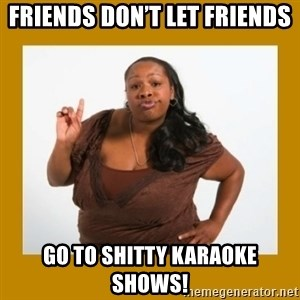 Angry Black Woman - Friends don't let friends Go to shitty karaoke shows!