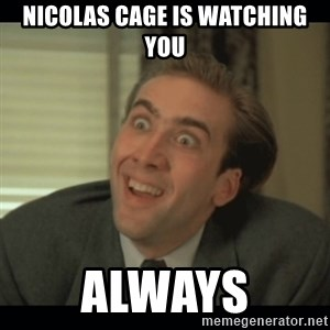 Nick Cage - Nicolas Cage is watching you Always