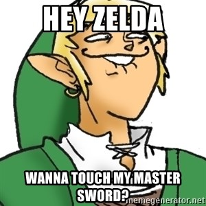 Perverted Link - HEY ZELDA WANNA TOUCH MY MASTER SWORD?