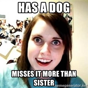 Overprotective Girlfriend - Has a dog Misses it more than sister