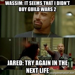 Skin Head John - Wassim: It seems that i didn't buy guild wars 2 jared: try again in the next life