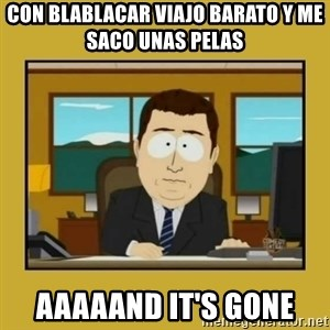aaand its gone - con blablacar viajo barato y me saco unas pelas aaaaand it's gone