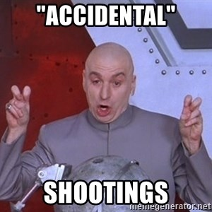 "Dr. Evil Air Quotes - ""accidental"" shootings"