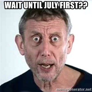 Michael Rosen  - wait until july first??