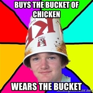 Bad Braydon - buys the bucket of chicken  wears the bucket