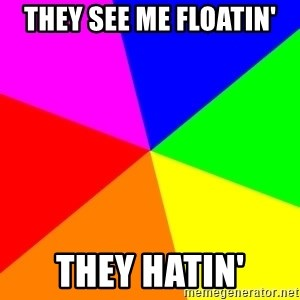 backgrounddd - they see me floatin' they hatin'