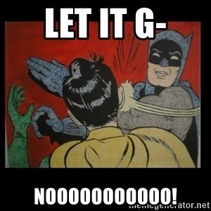 Batman Slappp - Let it g- nooooooooooo!