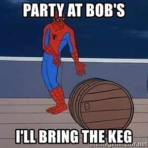 Spiderman and barrel - party at bob's i'll bring the keg
