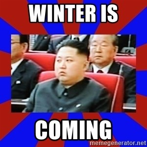 kim jong un - Winter is  Coming