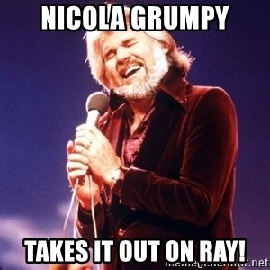 Kenny Rogers - Nicola grumpy Takes it out on ray!