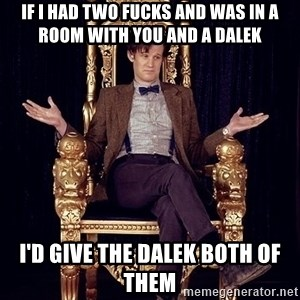 Hipster Doctor Who - If I had two fucks and was in a room with you and a Dalek I'd give the Dalek both of them