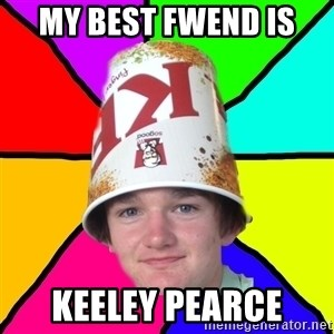 Bad Braydon - My best Fwend is  Keeley Pearce