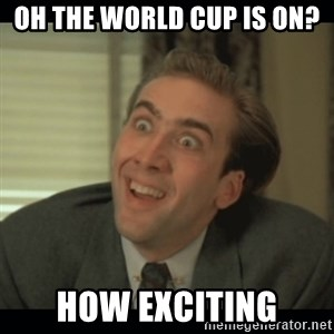 Nick Cage - Oh the world cup is on? how exciting