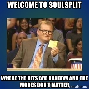 drew carey - Welcome to Soulsplit where the hits are random and the modes don't matter