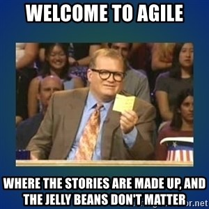 drew carey - Welcome to Agile Where the Stories are made up, and the Jelly Beans don't matter