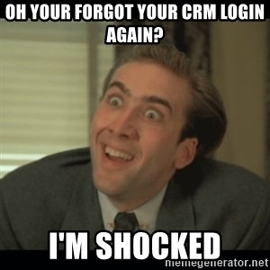 Nick Cage - oh your forgot your crm login again? I'm shocked