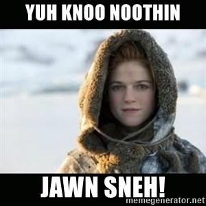 Ygritte - Yuh knoo noothin jawn sneh!