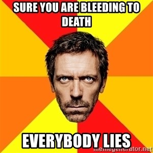 Diagnostic House - SURE YOU ARE BLEEDING TO DEATH EVERYBODY LIES