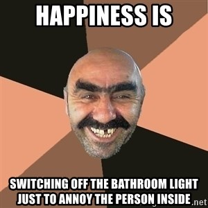 Provincial Man - happiness is switching off the bathroom light just to annoy the person inside
