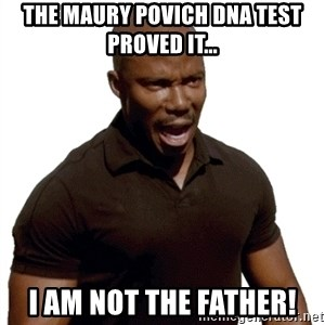 Doakes SURPRISE - the maury povich DNA TEST PROVED IT... I AM NOT THE FATHER!
