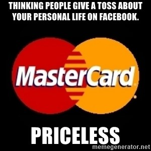mastercard - Thinking people give a toss about your personal life on Facebook. Priceless