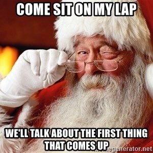 Capitalist Santa - come sit on my lap we'll talk about the first thing that comes up