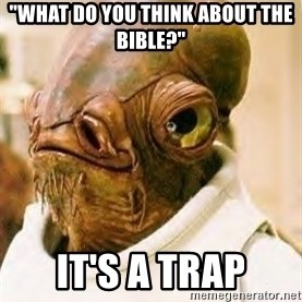 "Its A Trap - ""what do you think about the bible?"" it's a trap"